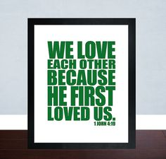 Christian Wall Print, Bible Verse Wall Art, Bible Typography, Scripture Wall Art, We Love Each Other Because He First Loved Us, 1 John 4:19 on Etsy, $5.00