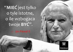 MIEĆ jest tylko o tyle istotne& Best Quotes, Funny Quotes, Life Quotes, St John Paul Ii, Saint John, Juan Pablo Ii, Good Thoughts, Motto, Powerful Words
