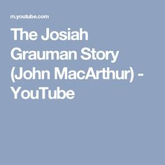 The Josiah Grauman Story (John MacArthur) - YouTube