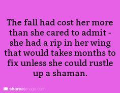 The fall had cost her more than she cared to admit--she had a rip in her wing that would take months to fix unless she could rustle up a shaman.
