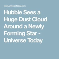 Hubble Sees a Huge Dust Cloud Around a Newly Forming Star - Universe Today