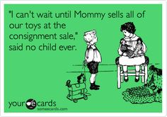 'I can't wait until Mommy sells all of our toys at the consignment sale,' said no child ever.