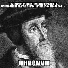 I Smile, Make Me Smile, John Calvin, Righteousness, Bliss, Christ, Faith, God, Quotes