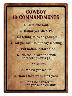 """Cowboy 10 Commandments tin sign. Simply said and true to life on the old western frontier. Pre-punched holes for easy installation. Dimensions: 16"""" H x 11"""" W Shipping weight: 2 lbs."""