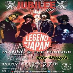 Jubilee Club presents Legend In Japan plus Maxine  The Minors, The Vinyls and Making Monsters at Camden Barfly, 49 Chalk Farm Road, London on June 27th, 11:00 pm to 3:00 am, with DJs downstairs. Guest list at   http://po.st/JubileeList, Facebook: http://atnd.it/12973-1, General Admission: £5.00