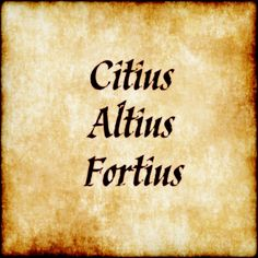 Citius Altius Fortius - Faster Higher Stronger - Motto of the Olympics #latin #phrase #quote #quotes - Follow us at facebook.com/LatinQuotesPhrases