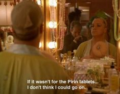 """The Birdcage. """"What the hell are pirin tablets?!"""" """"They're aspirin. I scrape the A and the S off."""" <3"""