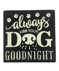 Loving this 'Always Kiss Your Dog Goodnight' Wall Art on #zulily! #zulilyfinds (Love the nose!....jg)