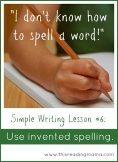 """What to do when your child says, """"I don't know how to spell a word!"""" ~ Use invented spelling. 