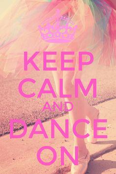 Keep calm and dance on <3 <3 <3