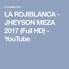 LA ROJIBLANCA - JHEYSON MEZA 2017 (Full HD) - YouTube