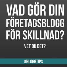 Har du funderat på vilken skillnad just din blogg gör?  Klicka vidare för att läsa smarta bloggtips om hur du kan göra skillnad med just din företagsblogg.  Företagsblogg   Blogga   Bloggtips