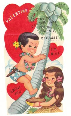"Vintage Valentine with a Hawaiian theme. A little boy climbs a a palm tree, while a girl waits beside the tree. ""Valentine, I'd like to climb into your heart because I'm nuts about you."" View from the Birdhouse: Weekend Window Shopping at Birdhouse Books Happy Valentines Day Card, My Funny Valentine, Vintage Valentine Cards, Vintage Greeting Cards, Vintage Holiday, Vintage Postcards, Valentines Greetings, Amor Vintage, Vintage Paper"