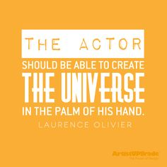 """The actor should be able to create the universe in the palm of his hand."" — Laurence Olivier #Actor #Quote"