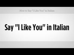 "Multiple ways to say ""I Like You"" in Italian - EverybodyLovesItalian.com"