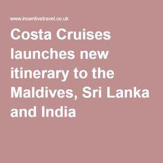 Costa Cruises launches new itinerary to the Maldives, Sri Lanka and India