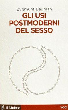 Gli usi postmoderni del sesso di Zygmunt Bauman, http://www.amazon.it/dp/8815241671/ref=cm_sw_r_pi_dp_RfSvrb0ZPJNBA