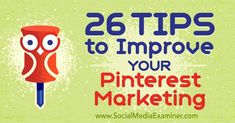 26 Tips to Improve Your Pinterest Marketing  via @SMExaminer
