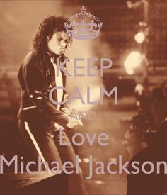 Yessss...Yes....Keep Calm and LOVE Michael Jackson... because HE IS the real deal!!!