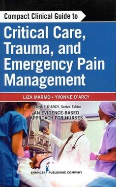 Compact Clinical Guide to Critical Care, Trauma and Emergency Pain Management: An Evidence-Based Approach for Nurses