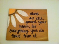 I'd like to make some of these with this verse and others......Proverbs 4:23; flower bible verse canvas handpainted