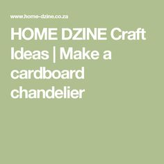 HOME DZINE Craft Ideas | Make a cardboard chandelier