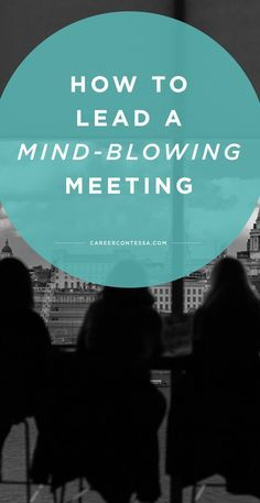 All the tips and tricks you need to lead a mind-blowingly useful meeting.   CareerContessa.com