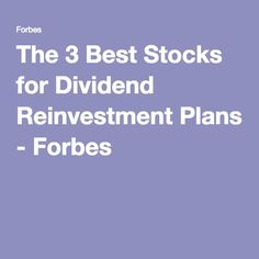 The 3 Best Stocks for Dividend Reinvestment Plans - Forbes