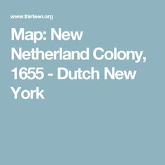 Map: New Netherland Colony, 1655 - Dutch New York