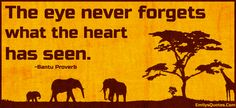EmilysQuotes.Com - eye, forget, heart, seen, wisdom, consequences, feelings, proverb, Bantu Proverb, African proverb