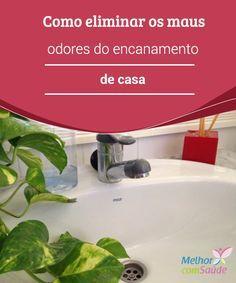 Como #eliminar os maus odores do encanamento de #casa  Estes #truques simples e #naturais nos ajudam a acabar com a gordura e as #bactérias que causam os maus odores no encanamento. Conheça-os aqui!