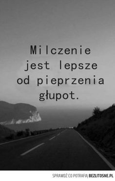 A tak wiele osób mówi zbyt wiele . True Quotes, Words Quotes, Motivational Quotes, Inspirational Quotes, Sayings, Life Slogans, Malboro, Life Philosophy, More Words