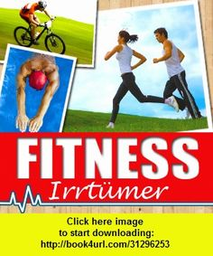 Fitness-Irrtmer - Wie Sie WIRKLICH gesund, schlank und fit werden, iphone, ipad, ipod touch, itouch, itunes, appstore, torrent, downloads, rapidshare, megaupload, fileserve