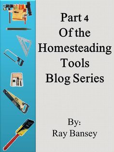 Basic Tools for Homesteading Part 4