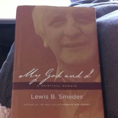 My God and I: A Spiritual Memoir by Lewis B. Smedes // Thanks to Philip Yancey for telling Lewis he had to write this! Lewis died right before it was complete.