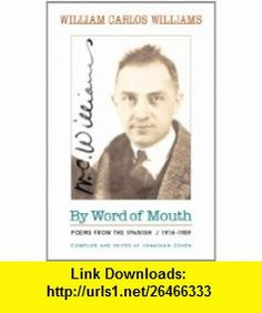 By Word of Mouth Poems from the Spanish, 1916-1959 (Bilingual Edition) (New Directions Paperbook) (9780811218856) William Carlos Williams, Jonathan Cohen, Julio Marz�n , ISBN-10: 0811218856  , ISBN-13: 978-0811218856 ,  , tutorials , pdf , ebook , torrent , downloads , rapidshare , filesonic , hotfile , megaupload , fileserve