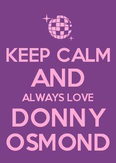 KEEP CALM AND ALWAYS LOVE DONNY OSMOND