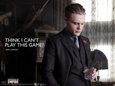 """""""Think I can't play this game?""""Jimmy Darmody"""