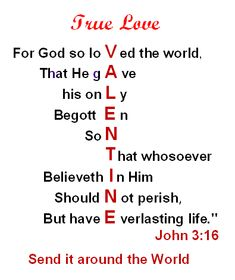 True Love On Valentine's Day ~ John 3:16...  For God so loved the world, that He gave his only begotten son.   That whosoever believeth in Him, should not perish, but have Everlasting life.