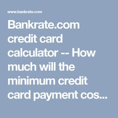 Bankrate.com credit card calculator -- How much will the minimum credit card payment cost me?