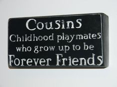 """Here is a list of 77 Best Cousin Quotes & Sayings. Cousin Quotes & Sayings """"Cousins are friends that will love you forever. Cute Quotes, Great Quotes, Quotes To Live By, Funny Quotes, Inspirational Quotes, Motivational, Qoutes, Best Cousin Quotes, Favorite Quotes"""