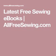 Latest Free Sewing eBooks   AllFreeSewing.com
