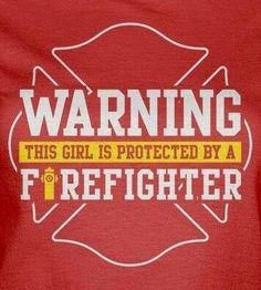 Warning: this girl is a firefighter. Sounds more like my style Firefighter Boyfriend, Firefighter Apparel, Firefighter Family, Firefighter Gifts, Volunteer Firefighter, Firefighters Wife, Fire Department, Fire Dept, Latest T Shirt