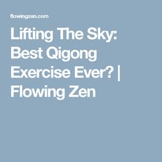 Lifting The Sky: Best Qigong Exercise Ever? | Flowing Zen