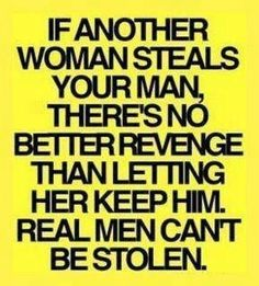 Real men can't be stolen.