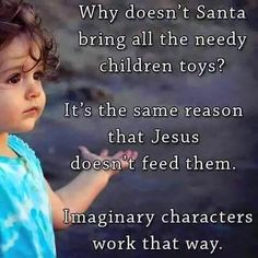 Why doesn't Santa bring all the needy children toys? It's the same reason that Jesus doesn't feed them. Imaginary characters work that way.