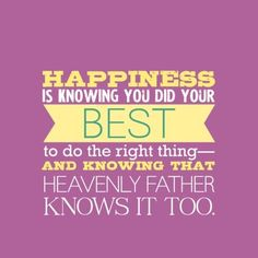 Happiness is knowing you did your best to do the right ... | Word Stu…