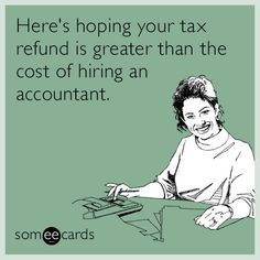 Search results for 'tax' Ecards from Free and Funny cards and hilarious Posts   someecards.com