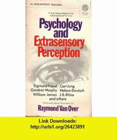 Psychology and Extrasensory Perception Raymond Van Over, Carl Jung, Gardner Murphy, Helene Deutsch, William James, J.B. Rhine, Et Al, Sigmund Freud ,   ,  , ASIN: B000DELUY8 , tutorials , pdf , ebook , torrent , downloads , rapidshare , filesonic , hotfile , megaupload , fileserve