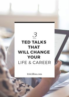 The Three TED Talks That Will Change Your Life and Career | Are you looking for a healthy dose of inspiration? Then these TED Talks are just what the doctor ordered. Check out IrisLillian.com for more | Inspiring Career Advice For Women